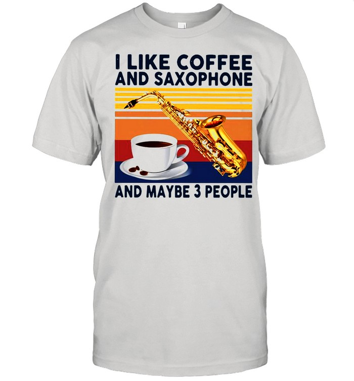 I Like Coffee And Saxophone And Maybe 3 People Vintage shirt Classic Men's T-shirt