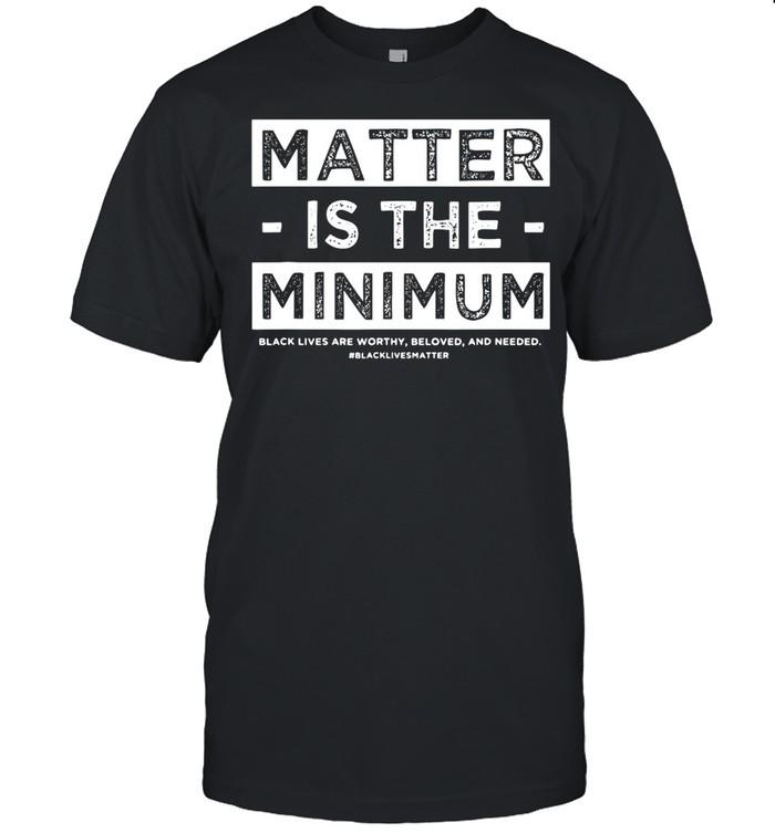 Matter Is The Minimum Blm – Black Owned – Black Lives Matter shirt Classic Men's T-shirt