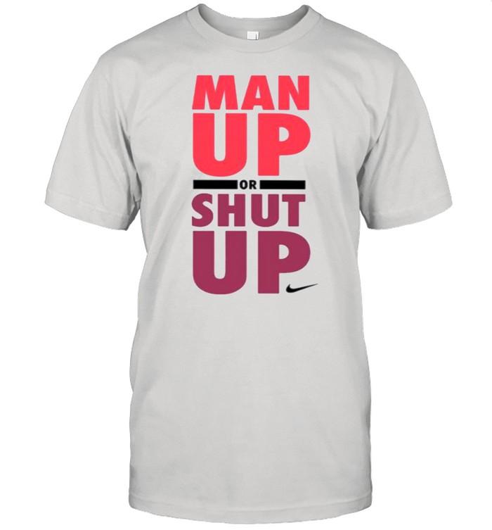 Man up or shut up Nike shirt Classic Men's T-shirt