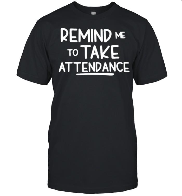 Remind me to take attendance shirt Classic Men's T-shirt