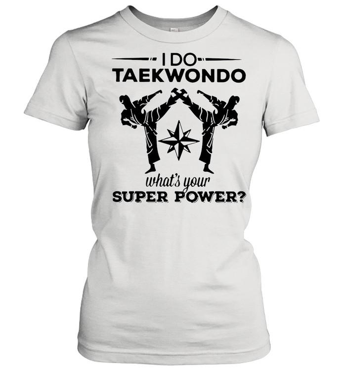I Do Taekwondo Kicking What's Your Superpower shirt Classic Women's T-shirt