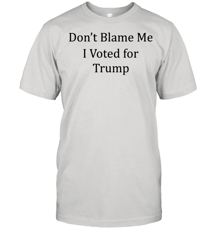 Dont blame me I voted for Trump shirt Classic Men's T-shirt