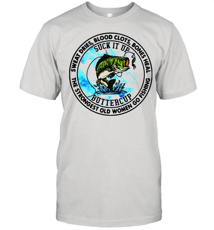 Sweat Dries Blood Clots Bones Heal The Strongest Old Women Go Fishing shirt Classic Men's T-shirt