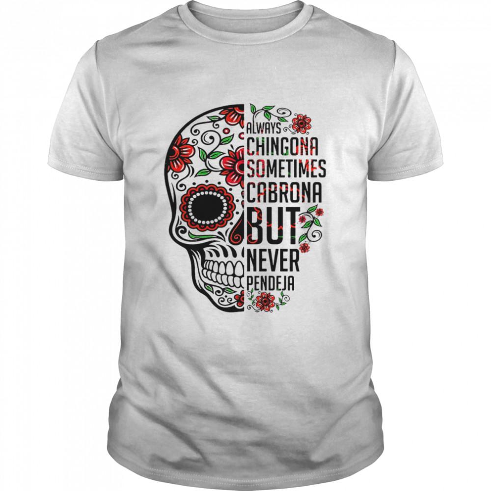 Skull Always Chingona SOmetimes Cabrona But Never Pendeja shirt Classic Men's T-shirt
