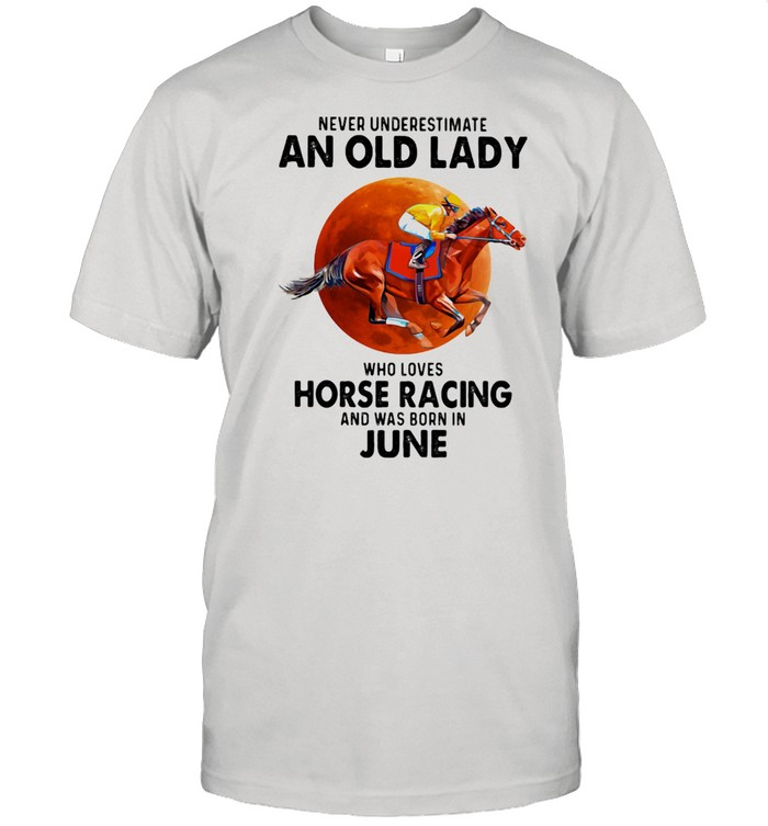 Never Underestimate An Old Lady Who Loves Horse Racing Was Born In June Moonblood  Classic Men's T-shirt