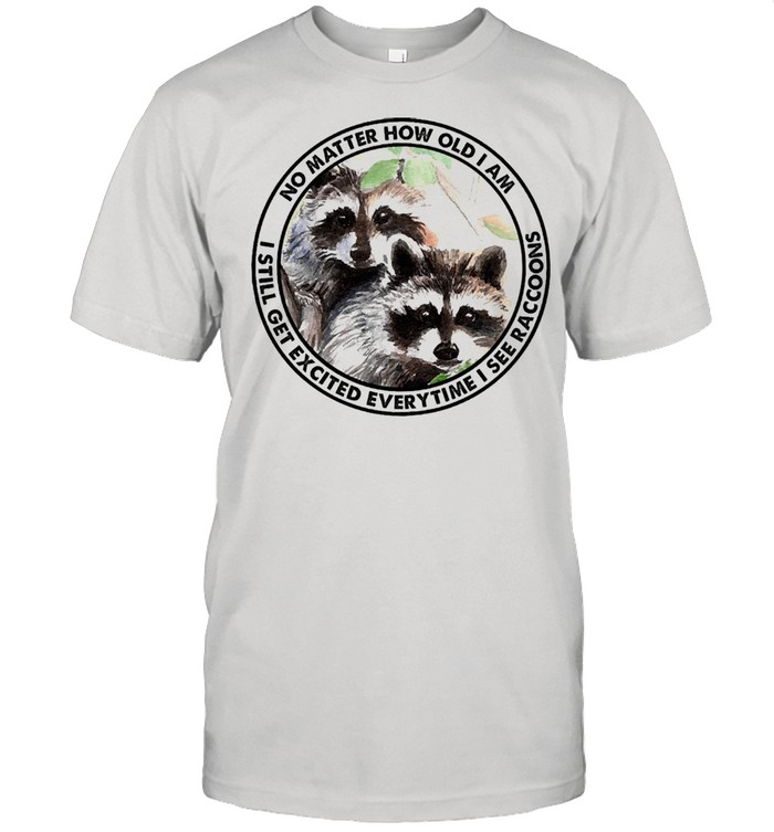 No matter how old I am I still get excited everytime I see raccoon shirt Classic Men's T-shirt