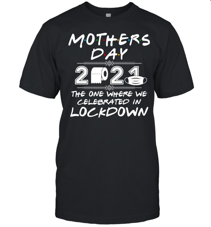 Mother's day 2021 the one where we celebrated in lockdown shirt Classic Men's T-shirt