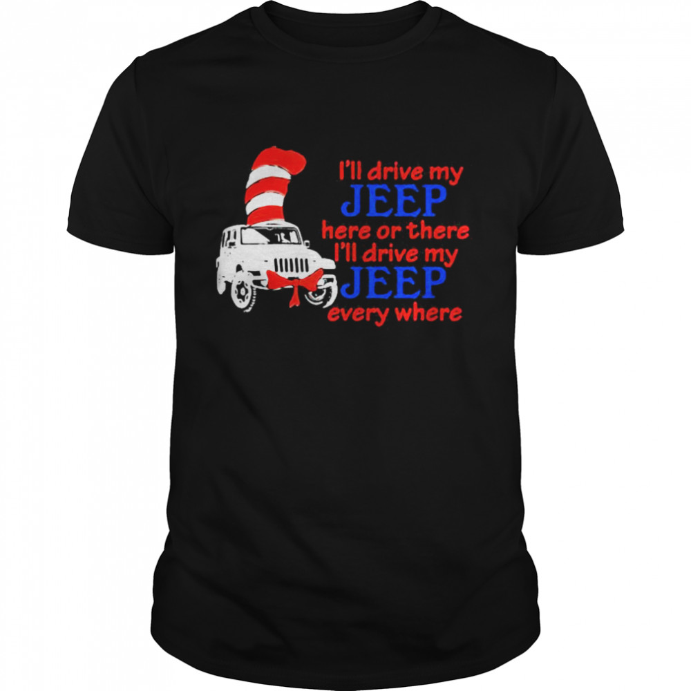 I'll Drive My Jeep Here Or There I'll Drive My Jeep Every Where Truck Dr Seuss  Classic Men's T-shirt