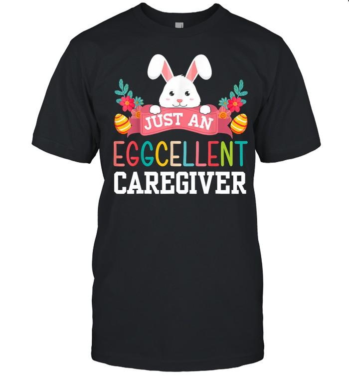 Just An Eggcellent Caregiver Rabbit Egg Easter Day  Classic Men's T-shirt