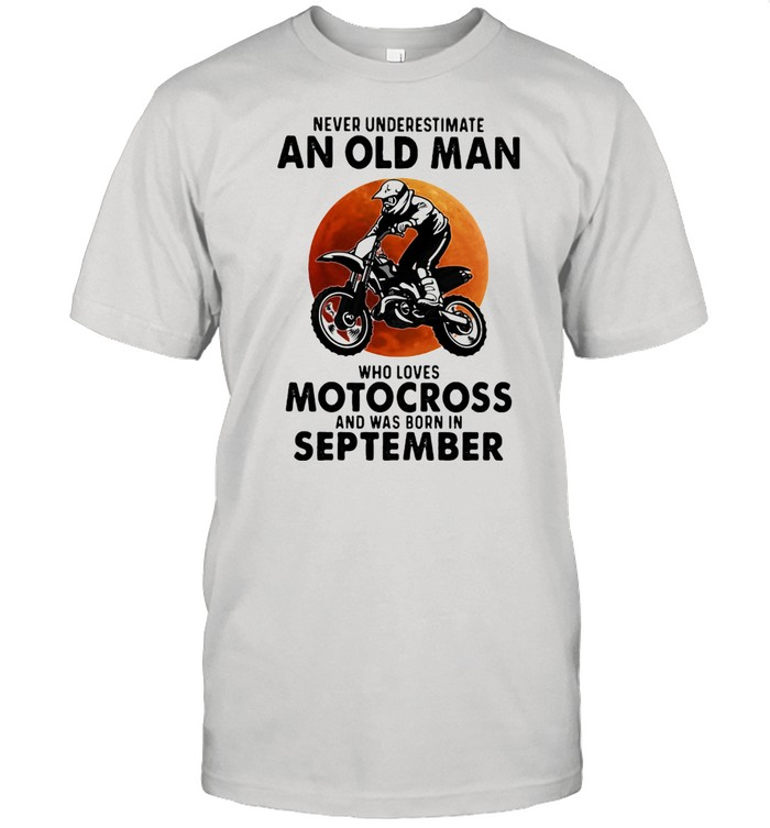 Never Underestimate An Old Man Who Loves Motocross And Was Born In September Blood Moon  Classic Men's T-shirt