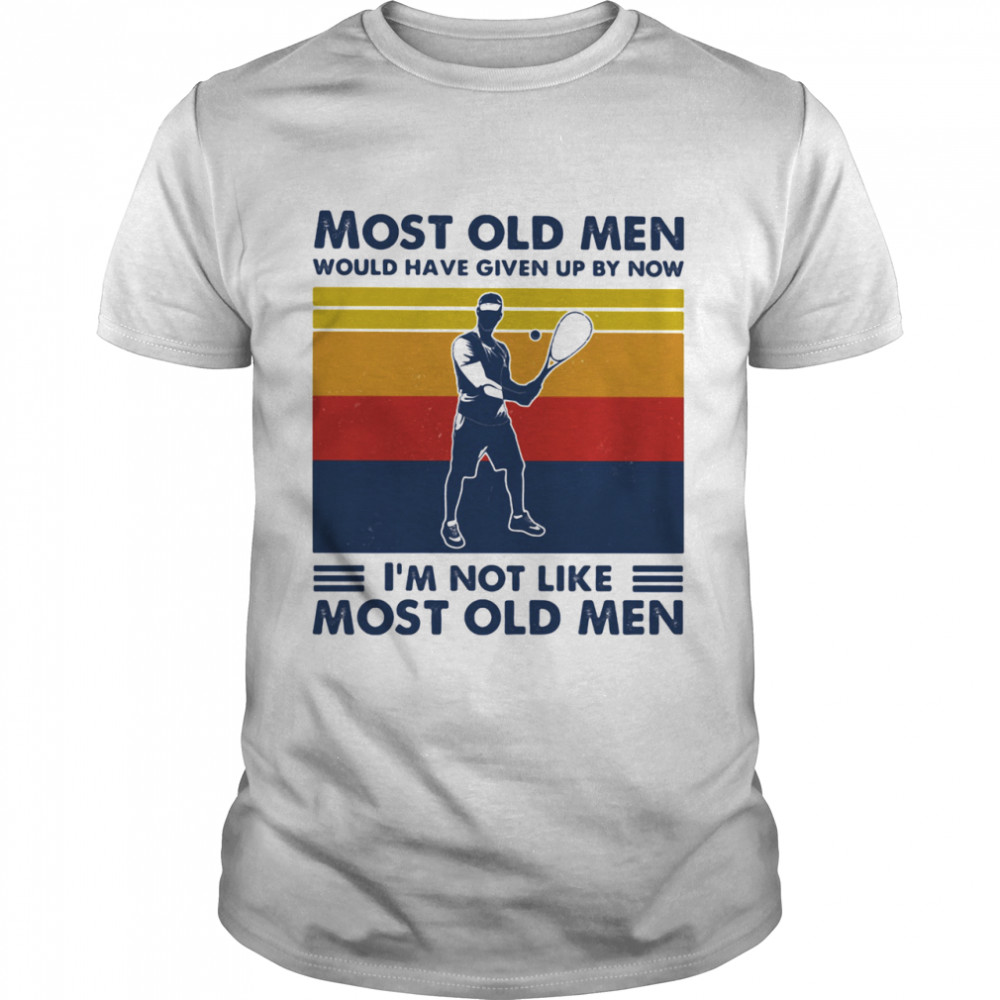 Most Old Men Would Have Given Up By Now I'm Not Like Most Old Men Squash Vintage  Classic Men's T-shirt