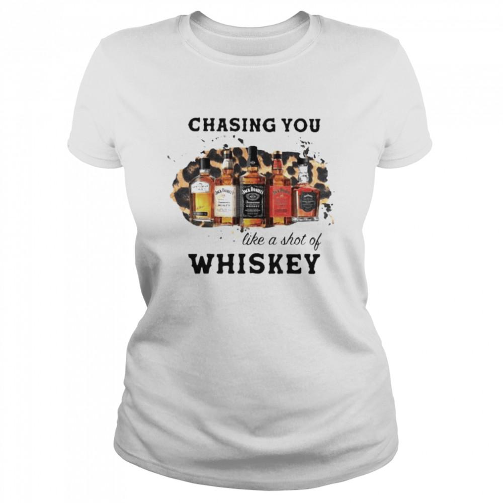 Chasing You Like A Shot Of Whiskey Wine  Classic Women's T-shirt
