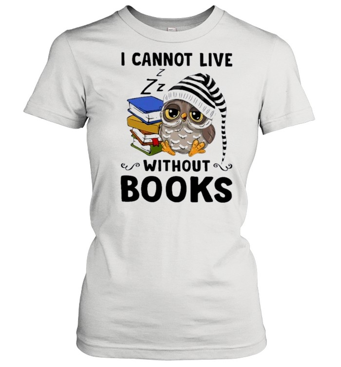 Owl I cannot live without books shirt Classic Women's T-shirt