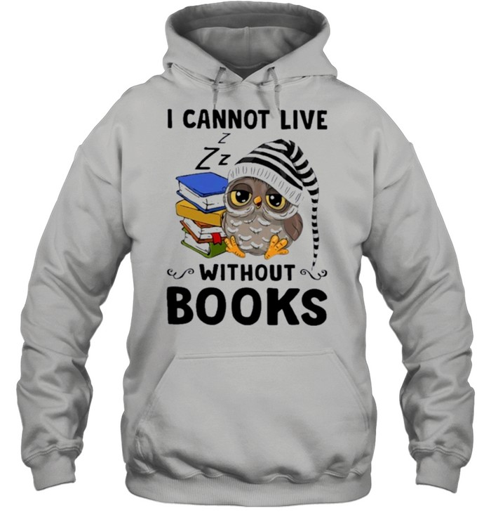 Owl I cannot live without books shirt Unisex Hoodie