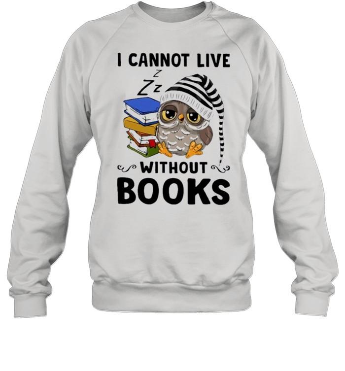 Owl I cannot live without books shirt Unisex Sweatshirt