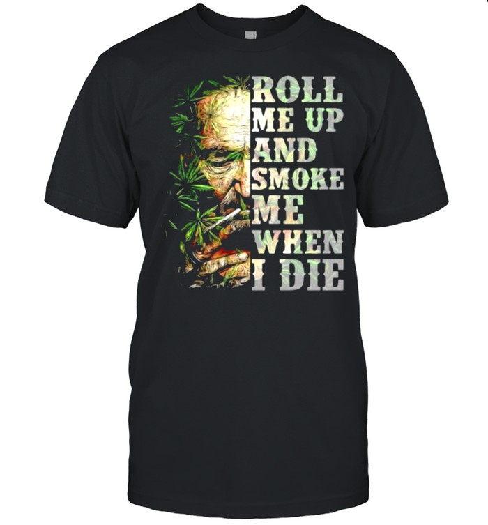 Roll me up and smoke me when I die cannabis shirt Classic Men's T-shirt