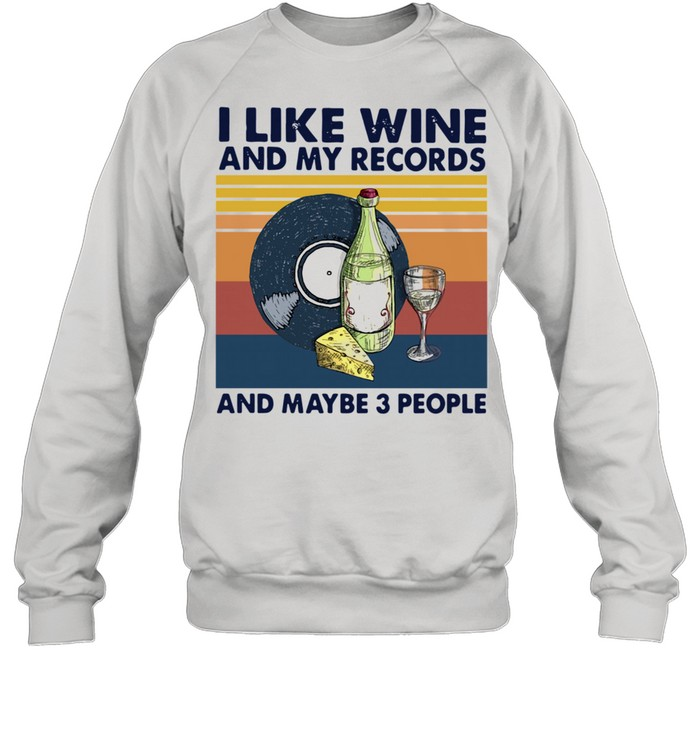 I like wine and my records and maybe 3 people Vintage shirt Unisex Sweatshirt