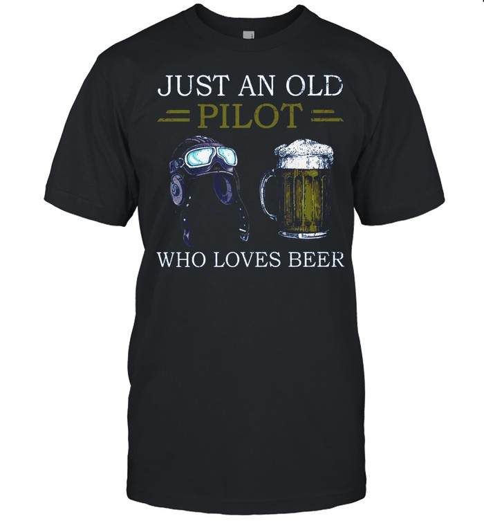 Just An Old Pilot Who Loves Beer shirt Classic Men's T-shirt