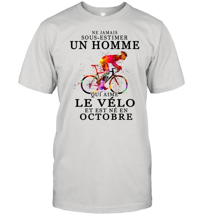 Ne jamais sous estimer un homme qui aime le velo et est ne en octobre shirt Classic Men's T-shirt