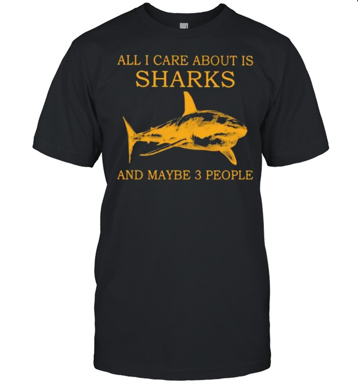 All I Care About Is Sharks And Maybe 3 People  Classic Men's T-shirt