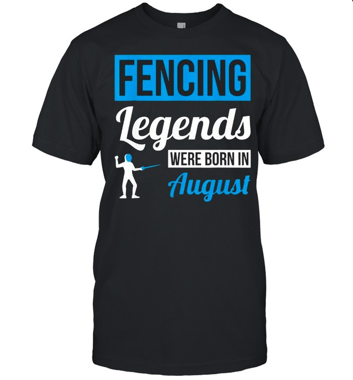 Fencing Legends Were Born In August Birthday Us 2021 shirt Classic Men's T-shirt