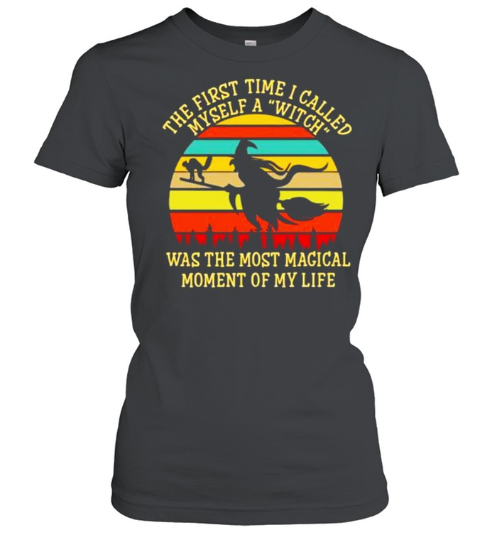 The first time i called myself a witch was the most magical moment of my life vintage shirt Classic Women's T-shirt
