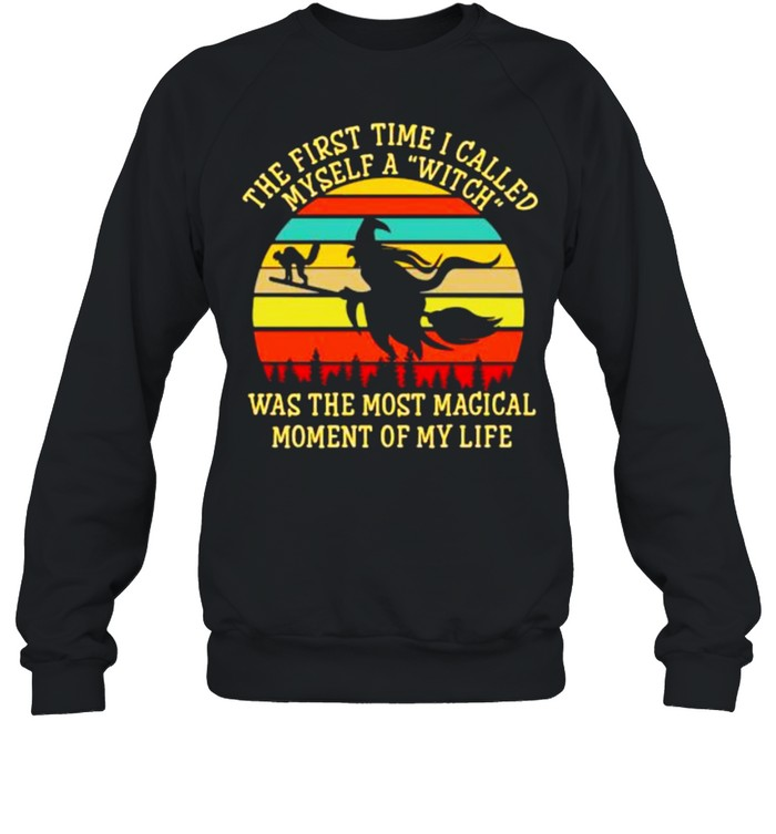 The first time i called myself a witch was the most magical moment of my life vintage shirt Unisex Sweatshirt