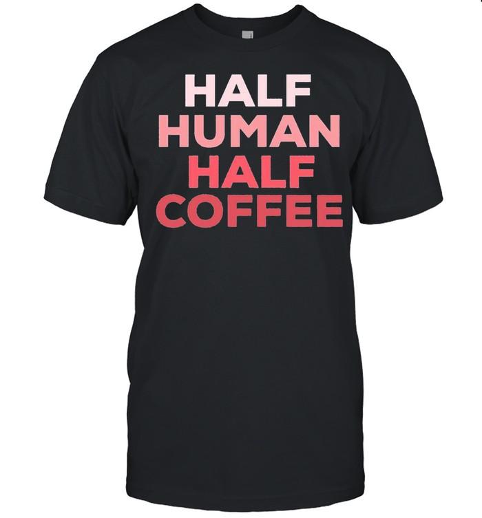 Half Human Half Coffee 2021 shirt Classic Men's T-shirt