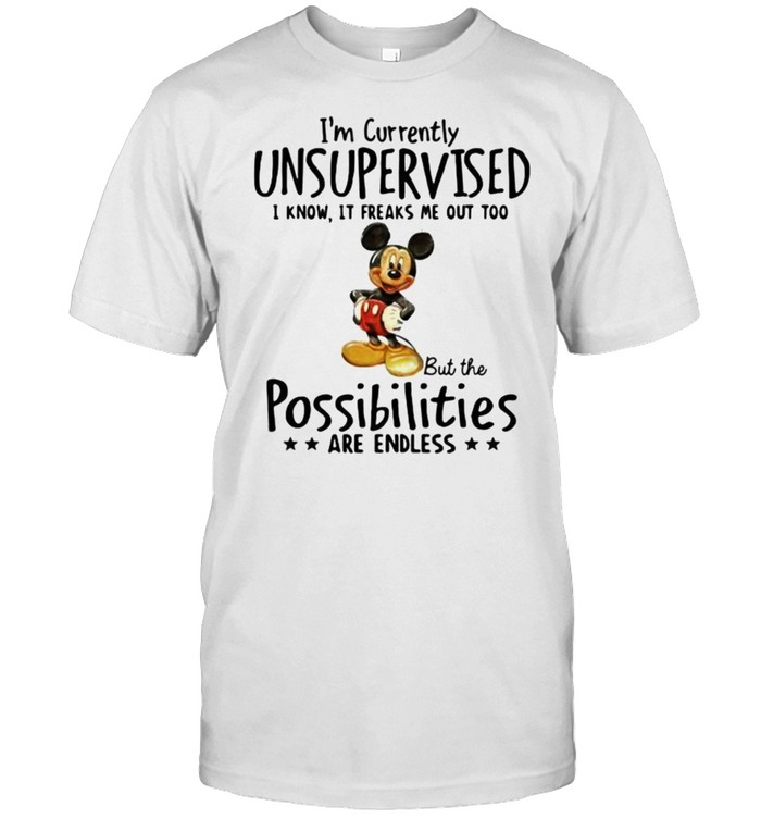 I'm Currently Unsupervised I Know It Freaks Me Out Too But The Possibilities Are Endless Mickey  Classic Men's T-shirt