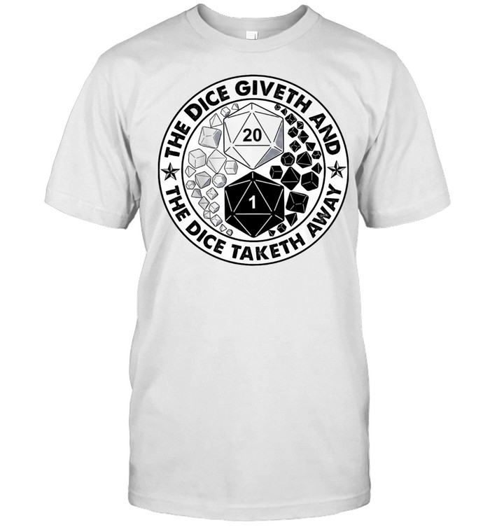 The dice giveth and the dice taketh away shirt Classic Men's T-shirt