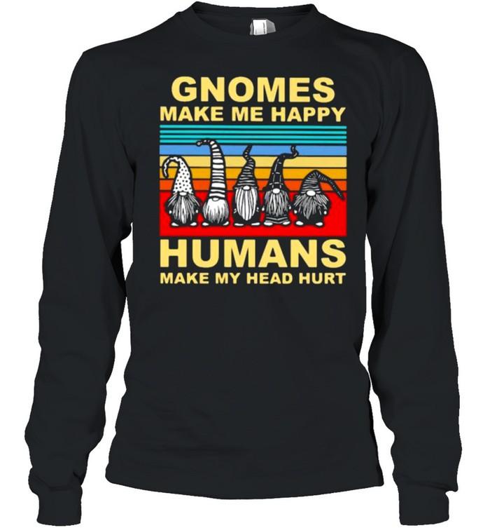 Gnomes make me happy humans make my head hurt vintage shirt Long Sleeved T-shirt