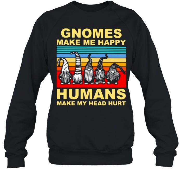 Gnomes make me happy humans make my head hurt vintage shirt Unisex Sweatshirt