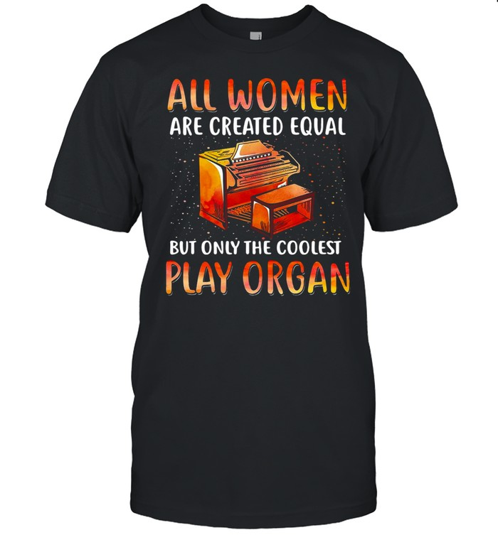 All Women Are Created Equal But Only The Coolest Play Organ T-shirt Classic Men's T-shirt