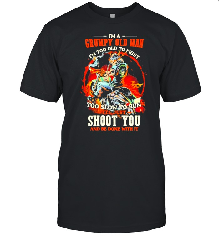 I'm A Grumpy Old Man I'm Too Old To Fight Too Slow To Run I'll Just Shoot You And Be Done With It Skull  Classic Men's T-shirt