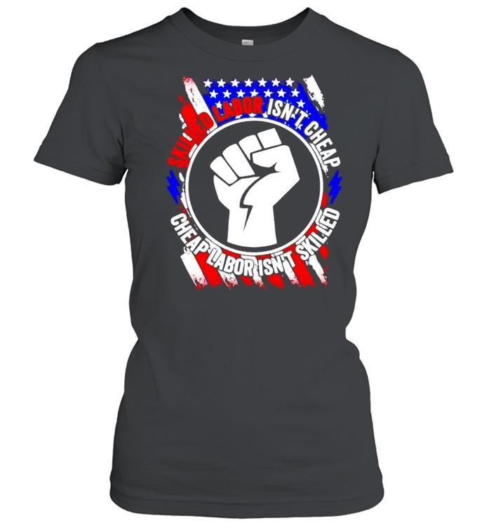 American flag skilled labor isn't cheap cheap labor isn't skilled shirt Classic Women's T-shirt