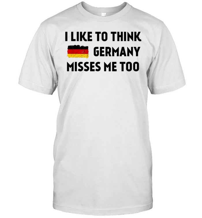 I Like To Think Germany Misses Me Too T-shirt Classic Men's T-shirt