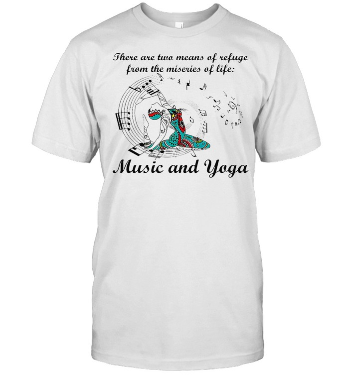 Girl There Are Two Means Of Refuge From The Miseries Of Life Music And Yoga T-shirt Classic Men's T-shirt