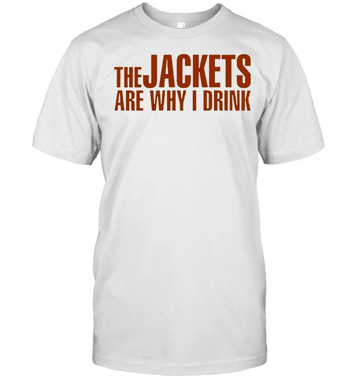 The Jackets Are Why I Drink  Classic Men's T-shirt