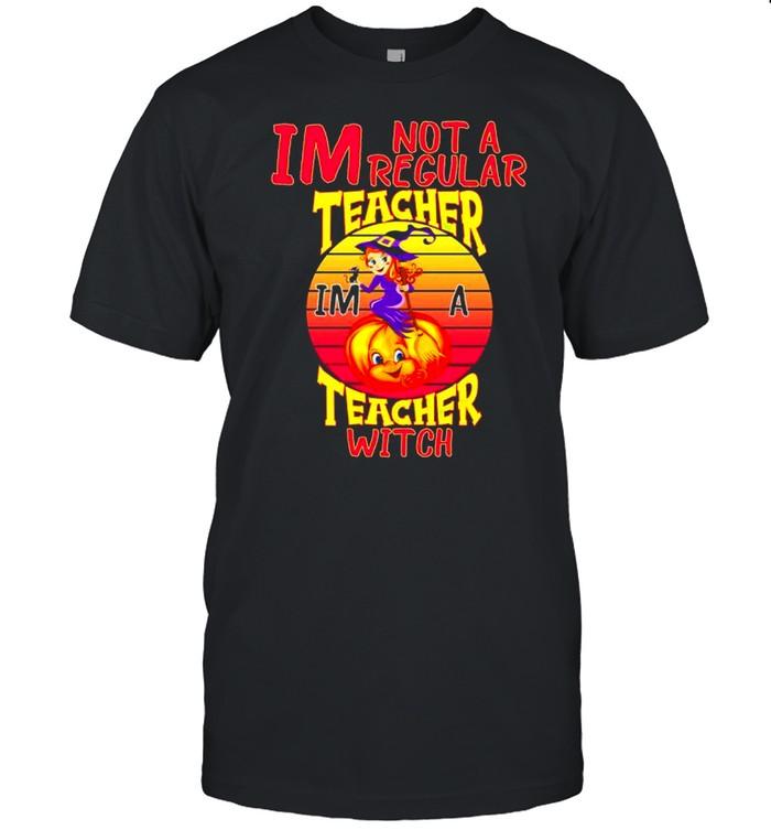 I'm not a regular teacher I'm a teacher witch shirt