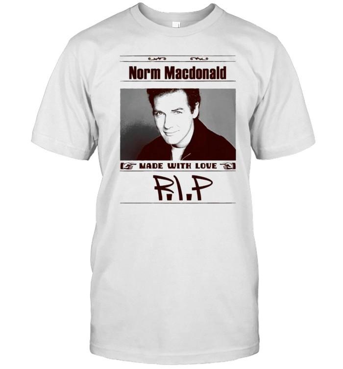 Rip Norm Macdonald made with love shirt