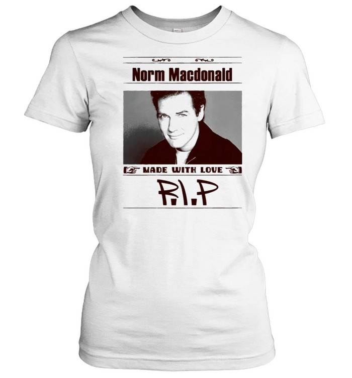 Rip Norm Macdonald made with love shirt Classic Women's T-shirt