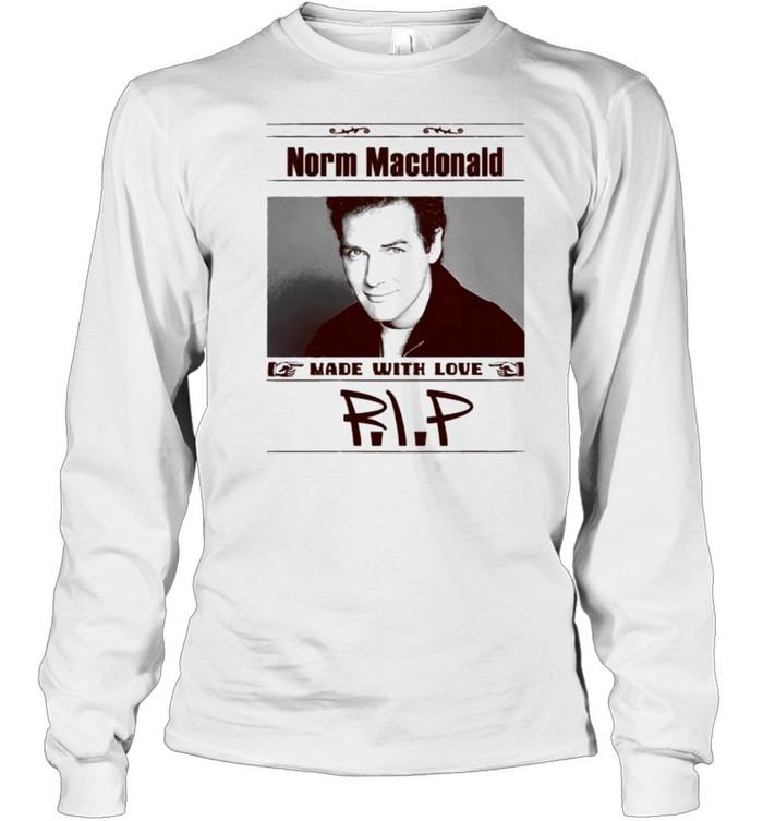 Rip Norm Macdonald made with love shirt Long Sleeved T-shirt