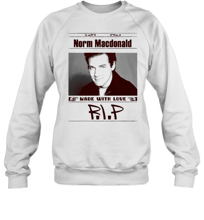 Rip Norm Macdonald made with love shirt Unisex Sweatshirt