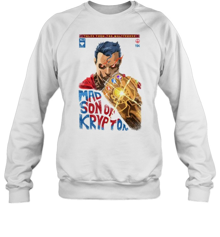 Tales from the Multiverse mad son of Krypton shirt Unisex Sweatshirt