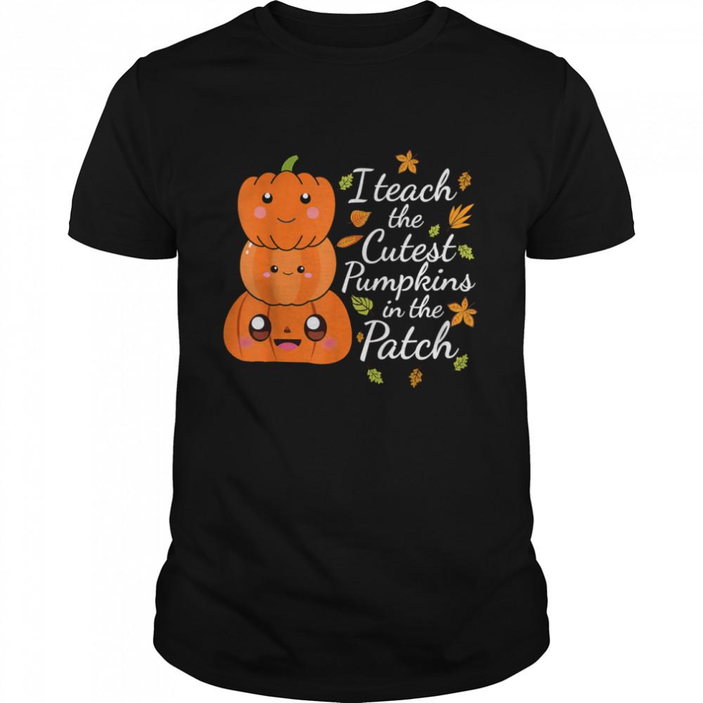 2021 I Teach The Cutest Pumpkins In The Patch Teacher Fall Season shirt
