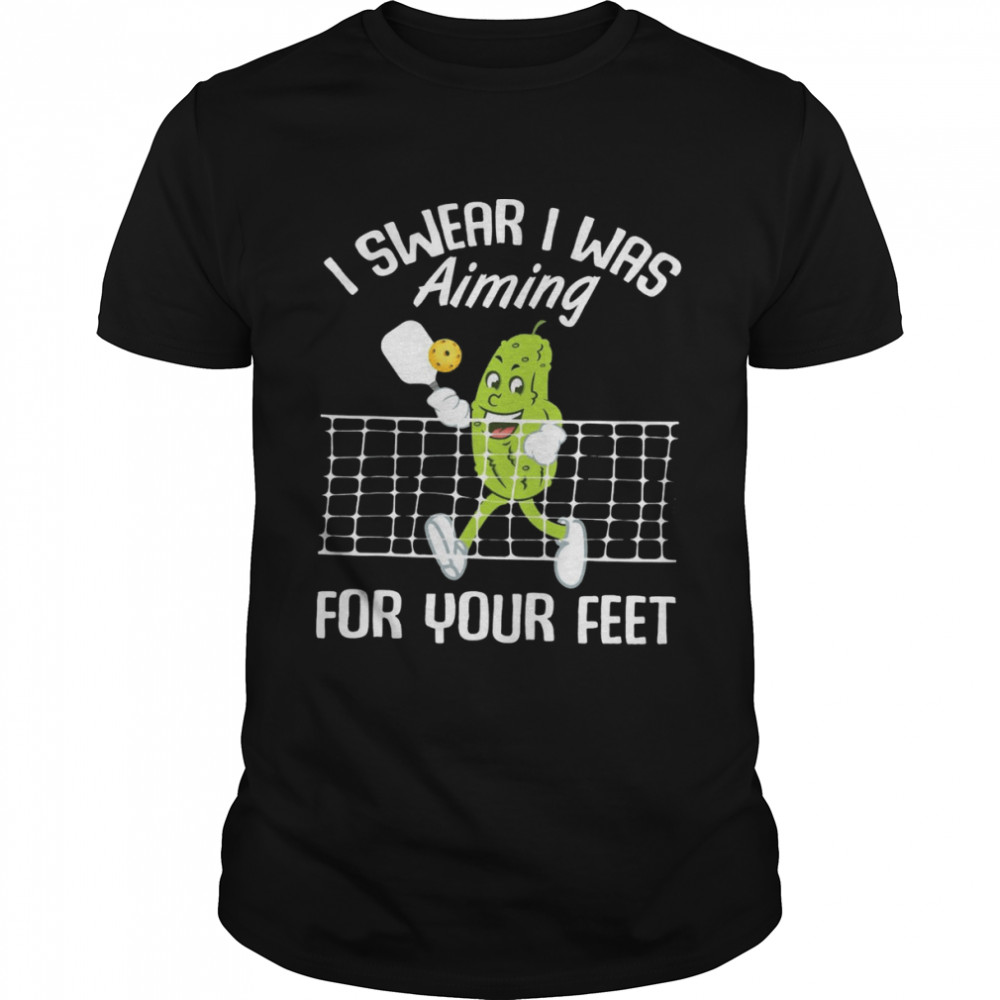 I swear i was aiming for your feet shirt
