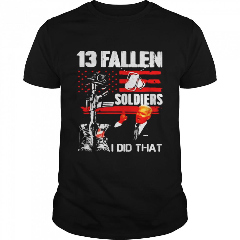 Biden 13 Fallen Soldiers I Did That T-shirt