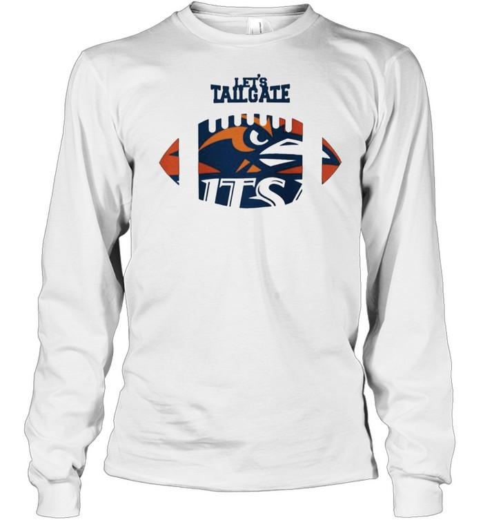 Let's tailgate Utsa Roadrunners shirt Long Sleeved T-shirt