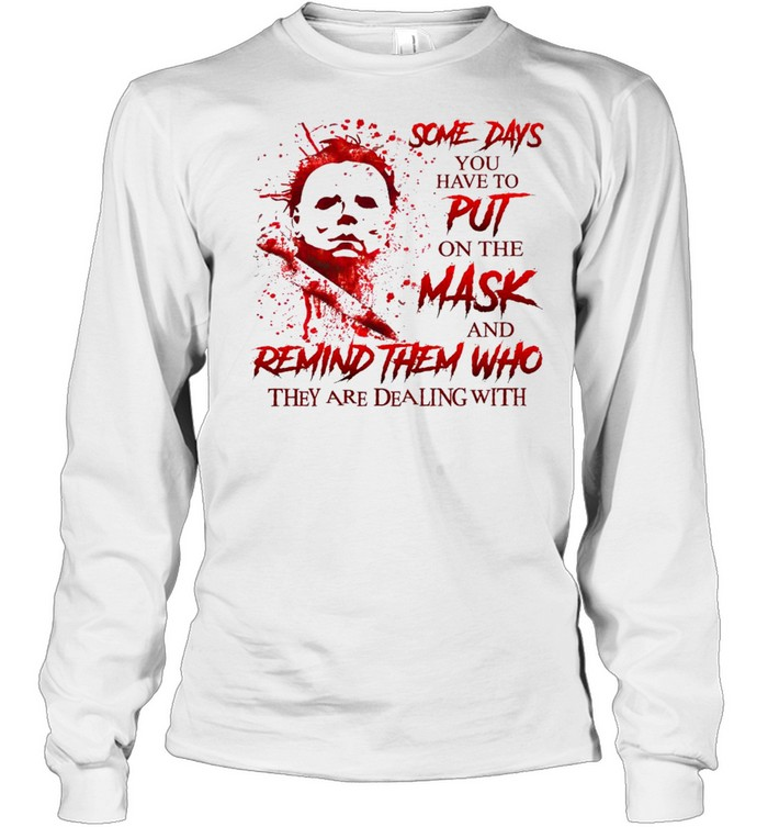 Some days you have to put on the mask and remind them who they are dealing with shirt Long Sleeved T-shirt