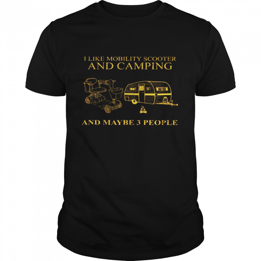 I like mobility scooter and camping and maybe 3 people shirt